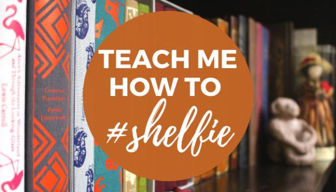 Teach Me How to #Shelfie Blog