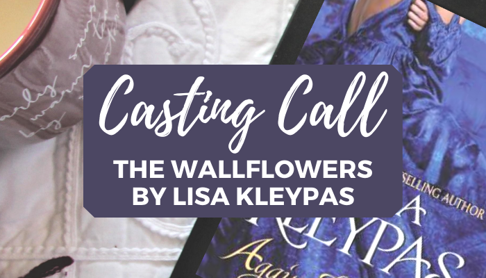 TV casting for The Wallflowers by Lisa Kleypas