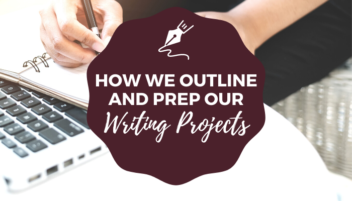 how we outline and prep our writing projects