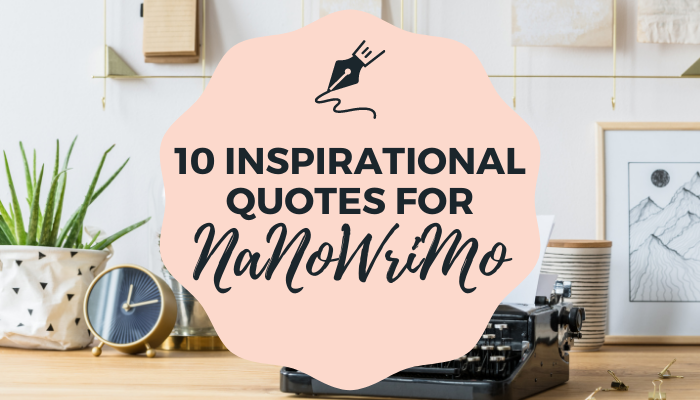 10 inspirational quotes for NaNoWriMo