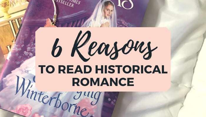 6 Reasons Why Historical Romance is Worth the Read