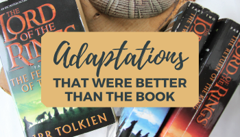 movie and tv adaptations that were better than the book